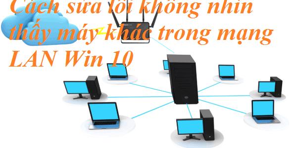 Không tìm thấy mạng LAN t 600x300 - Cách sửa lỗi không nhìn thấy máy khác trong mạng LAN Win 10 đơn giản