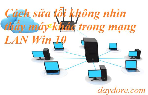 Không tìm thấy mạng LAN t - Cách sửa lỗi không nhìn thấy máy khác trong mạng LAN Win 10 đơn giản