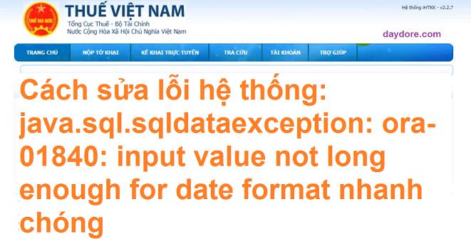 cach khai bao thue qua mang - Cách sửa lỗi hệ thống: java.sql.sqldataexception: ora-01840 siêu chuẩn