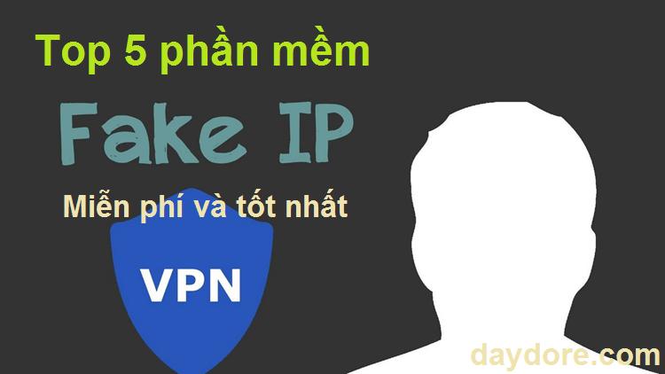 Phần mềm Fake IP miễn phí & trả phí tốt nhất